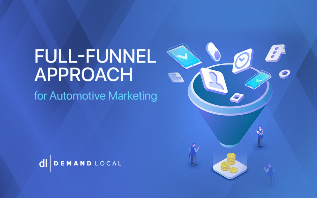 Why take a full-funnel approach for automotive marketing?